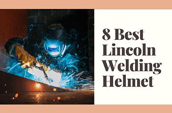 Best Lincoln Welding Helmet