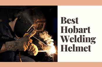 Best Hobart Welding Helmet